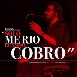Eugenio presenta: SOLO ME RIO CUANDO COBRO