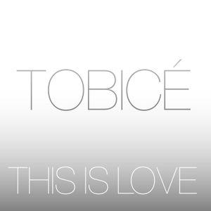 TOBICÉ - THIS IS LOVE