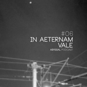 ABYSSAL PODCAST 06 | IN AETERNAM VALE