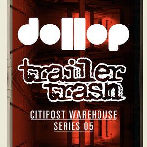 dollop / Trailer Trash CitiPost warehouse 05 mix by Sinden