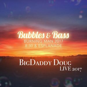 BUBBLES & BASS  (TUES. 8-10a )   BURNING MAN 2017