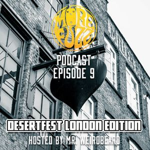 More Fuzz Podcast - Episode 9 - Desertfest London Edition
