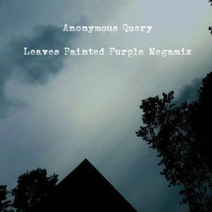 Anonymous Query - Leaves Painted Purple Megamix