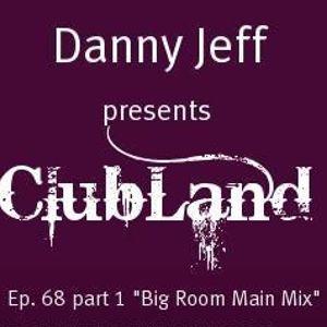 "Danny Jeff presents ClubLand episode 69 part 1 ""Big Room Main Mix"""