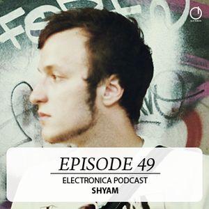 Electronica Podcast - Episode 49: Shyam