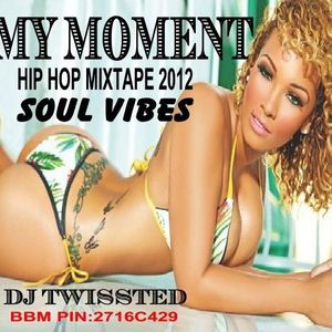 MY MOMENT Dj Twissted ( Soul Vibes ) Hiphop Mixtape 2012