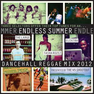 Endless Summer 2012 Dancehall Reggae Mix by ZJ Elektra, The Large & Tasha Rozez