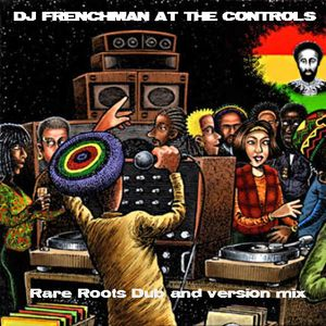 DJ Frenchman at the controls - Roots Reggae Dub and Version