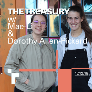 The Treasury with Mae-Li Evans + Dorothy Allen-Pickard - 17 December 2018