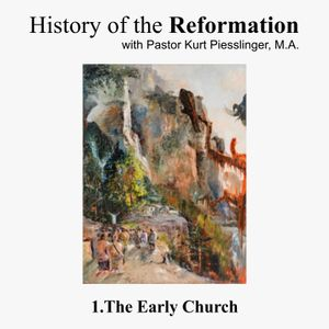 History of the Reformation: 1.THE EARLY CHURCH | Pastor Kurt Piesslinger, M.A.