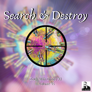 Search & Destroy Vol. 43 (Zouk With Drops XI) - Previews Only For Zouk My World Radio