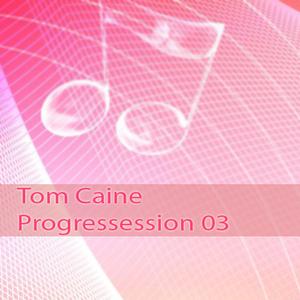 Tom Caine - Progressession 03