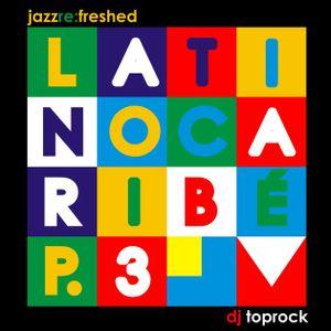 Latino Caribe pt3 - jazz re:freshed mix by Dj TopRock