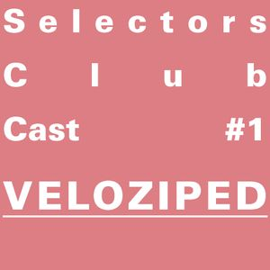 Selectors Club Cast #1 - Veloziped
