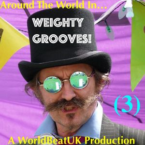 WorldBeatUK with Glyn Phillips - Around The World In Weighty Grooves 3