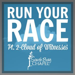 "Run Your Race - Part 2 ""Cloud of Wittness"""