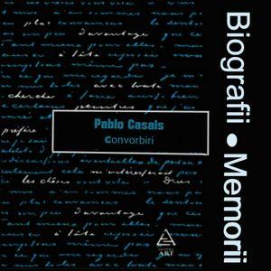 Biografii, Memorii: Pablo Casals - Convorbiri (1981)