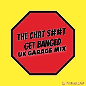Chat S##T get BANGED (UK Garage Mix)