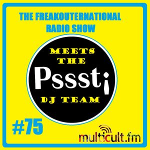 The FreakOuternational Radio Show #75 with the Pssst! DJ Team