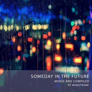 Someday In The Future (Mixed And Compiled By Minestrone)