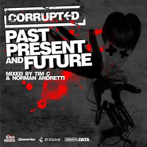 Corrupted Sessions #12 - Tim C Corrupted Past, Present & Future 2 hr Special - April 2012
