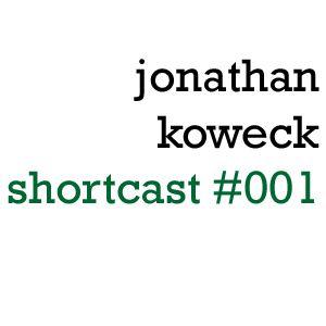 Jonathan Koweck - Shortcast #001