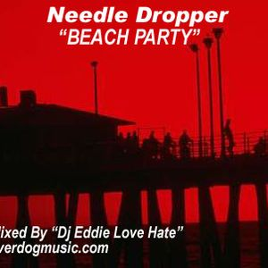 NEEDLE DROPPER - BEACH PARTY