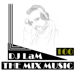 THE MIX MUSIC #100! - 16/07/2016 DJ LaM (100th Episode Special)
