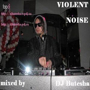 25. DJ Butesha - Violent Noise (August 2008)