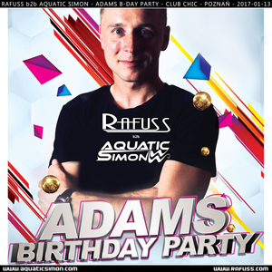 2017-01-03 Rafuss b2b Aquatic Simon - Adams B-Day Party (Chic Club - Poznan)