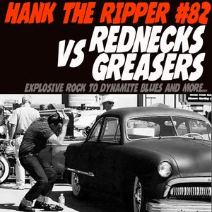 REDNECKS Vs GREASERS by HANK THE RIPPER
