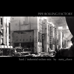 natty_chaos - Pipe-rolling Factory