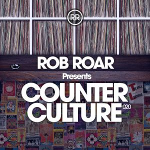 Rob Roar Presents Counter Culture. The Radio Show 020