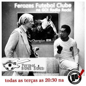 Programa Ferozes Futebol Clube #5 - Goradiorock.com.br