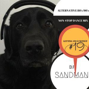 "DJ Sandman's Alternative 80's/90's Non-Stop Dance Mix #19 ''Getting Away With It"""