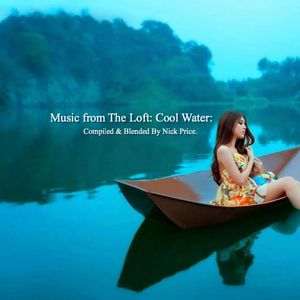Music from The Loft: Cool Water: Compiled & Blended by Nick Price: