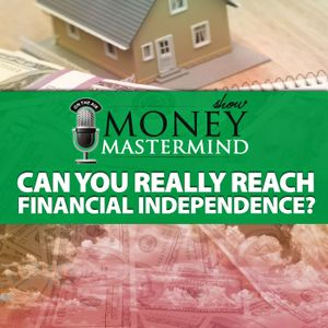 MMS073: Can You Really Reach Financial Independence?