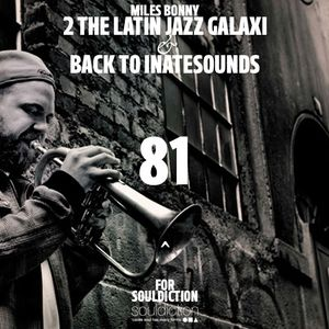 """2 the Latin Jazz Galaxy& back to INnatesounds""Mix by Miles Bonny for Souldiction81"
