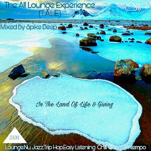 The All Lounge Experience(T.A.L.E) #008 Mixed By Spike Deep(In The Land Of Life & Giving)