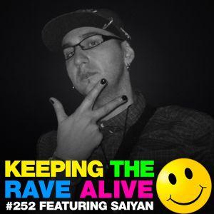 Keeping The Rave Alive Episode 252 featuring Saiyan