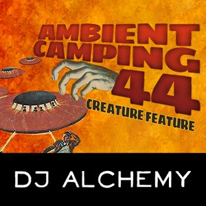 DJ Alchemy - Ambient Camping 44 : Creature Feature