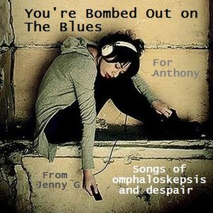 You're Bombed Out on the Blues: Songs of Omphaloskepsis and Despair