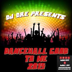 "Dj Dre Presents ""Dancehall Good 2 We 2015"""