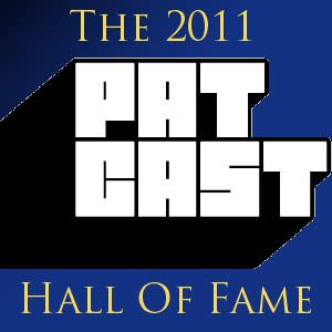 Episode 40 - The 2011 patCAST Hall Of Fame
