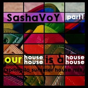 SashaVoY - Our House is a House (spring to summer house mix) - part1