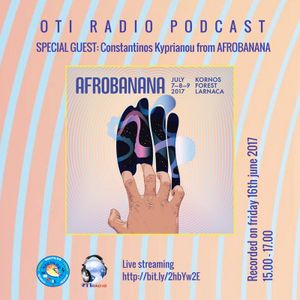 OTI Radio show PODCAST w/ Constantinos Kyprianou from AFRO BANANA REPUBLIC FESTIVAL