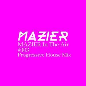 MAZIER In The Air #003 - Progressive House Mix