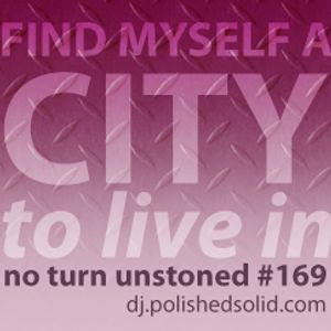 Find Myself A CITY To Live In (No Turn Unstoned #169)