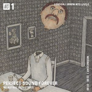 Perfect Sound Forever w/ Astral Industries - 3rd May 2017