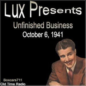 The Lux Radio Theater - Unfinished Business (10-06-41)